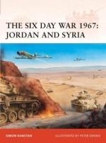 The Six Day War 1967: Jordan and Syria (Campaign) - Simon Dunstan, Peter Dennis