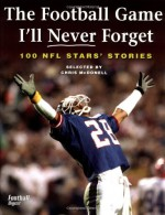 The Football Game I'll Never Forget: 100 NFL Stars' Stories - Chris McDonell
