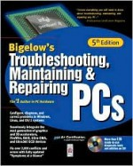 Troubleshooting, Maintaining & Repairing PCs with CDROM - Stephen J. Bigelow