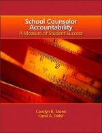 School Counselor Accountability: A Measure of Student Success - Carol A. Dahir, Carol Dahir