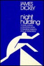 Night Hurdling: Poems, Essays, Conversations, Commencements, and Afterwords - James Dickey