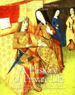 A History of Private Life, Volume II, Revelations of the Medieval World - Phillippe Ariès, Georges Duby, Arthur Goldhammer