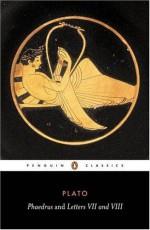 Phaedrus and Letters VII and VIII - Plato, Walter Hamilton