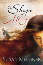 The Shape of Mercy - Susan Meissner