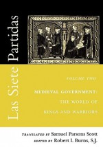 Las Siete Partidas, Volume 2: Medieval Government: The World of Kings and Warriors (Partida II) - Samuel Parsons Scott, Robert I. Burns, Alfonso