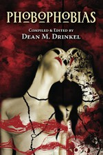 Phobophobias - Dean Drinkel, Peter May, Christine Morgan, John Palisano, Christopher Beck, Adrian Chamberlin, Lily Childs, Mike Chinn, Raven Dane, Nerine Dorman