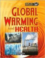 Global Warming & Health (Health & the Environment) - Nat Cotts