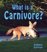 What Is a Carnivore? - Bobbie Kalman