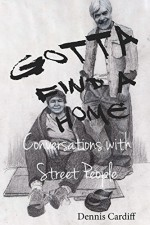 Gotta Find a Home: Conversations with Street People - Dennis Cardiff, Karen Hamilton Silvestri