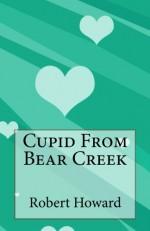 Cupid From Bear Creek - Robert Ervin Howard