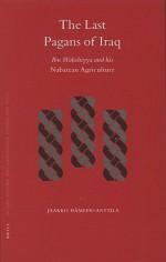 The Last Pagans of Iraq: Ibn Wahshiyya And His Nabatean Agriculture - Jaakko Hämeen-Anttila