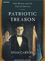 Patriotic Treason: John Brown and the Soul of America - Evan Carton, Michael Prichard