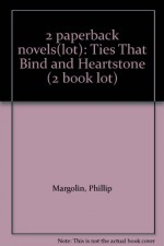 2 paperback novels(lot): Ties That Bind and Heartstone (2 book lot) - Phillip Margolin