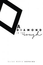 A Diamond in the Rough (The Diamond in the Rough Series) (Volume 1) - Elisa Marie Hopkins