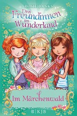 Drei Freundinnen im Wunderland 11: Im Märchenwald - Rosie Banks, Angelika Eisold Viebig