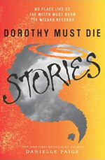 Dorothy Must Die Stories: No Place Like Oz, The Witch Must Burn, The Wizard Returns - Danielle Paige