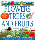 Flowers, Trees, and Fruits: Biology Facts and Experiments - Sally Morgan