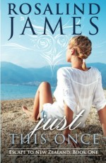Just This Once: Escape to New Zealand Book One by Rosalind James (2012-12-31) - Rosalind James