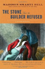 The Stone That the Builder Refused - Madison Smartt Bell