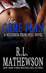 The Game Plan (Neighbor from Hell #5) - R.L. Mathewson