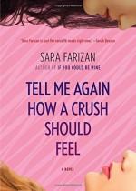 Tell Me Again How a Crush Should Feel: A Novel - Sara Farizan