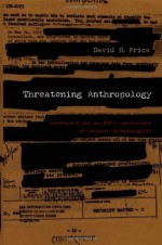 Threatening Anthropology: McCarthyism and the FBI's Surveillance of Activist Anthropologists - David H. Price
