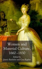 Women and Material Culture, 1660-1830 - Cora Kaplan, Jennie Batchelor