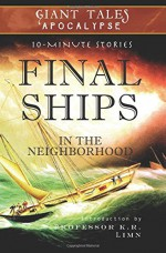 Final Ships In the Neighborhood: Mysterious Vessels (Giant Tales Apocalypse 10-Minute Stories) (Volume 2) - Timothy Paul Jones, Laura Stafford, Amos Andrew Parker, Joyce Shaughnessy, Christian Warren Freed, Randy Dutton, Lynette White, Nina Soden, Gail Harkins, JZ Murdock, JD Mitchell, Andy McKell, Shae Hamrick, Robert Tozer, Stephanie Baskerville, Andrea Luquesi Scott