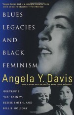 "Blues Legacies and Black Feminism: Gertrude ""Ma"" Rainey, Bessie Smith, and Billie Holiday - Angela Y. Davis"
