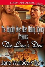 The Happily Ever After Mating Agency Presents: The Lion's Den [The Happily Ever After Mating Agency (series name for slider only) 2] (Siren Publishing Classic ManLove) - Jane Wallace-Knight