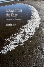 Essays from the Edge: Parerga & Paralipomena - Martin Jay