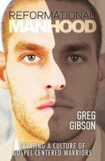 Reformational Manhood - Greg Gibson