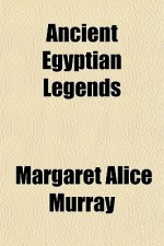 Ancient Egyptian Legends - Margaret Alice Murray