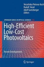 High-Efficient Low-Cost Photovoltaics: Recent Developments - Adolf Goetzberger, Rudolf Hezel, Vesselinka Petrova-Koch