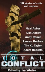 Total Conflict - Neal Asher, Dan Abnett, Lauren Beukes, Andy Remic, Tim C. Taylor, Ian Whates