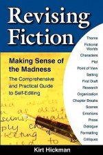 Revising Fiction: Making Sense of the Madness - Kirt C Hickman, Nancy Varian Berberick