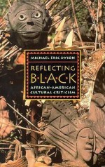 Reflecting Black: African-American Cultural Criticism - Michael Eric Dyson