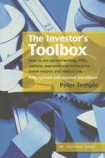 The Investor's Toolbox: How to Use Spread Betting, CFDs, Options, Warrants and Trackers to Boost Returns and Reduce Risk - Peter Temple