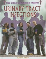 Urinary Tract Infections (The Library Of Sexual Health) - Krista West