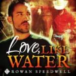 Love, Like Water - Rowan Speedwell, K.C. Kelly