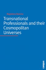 Transnational Professionals and their Cosmopolitan Universes - Magdalena Nowicka, Ulrich Beck