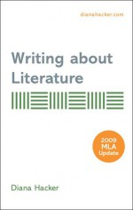 Writing about Literature with 2009 MLA Update - Diana Hacker