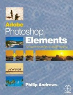 Adobe Photoshop Elements: A Visual Introduction to Digital Imaging - Philip Andrews