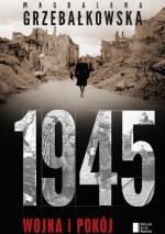 1945. Wojna i pokój - Magdalena Grzebałkowska