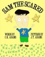 Sam the Scared - C.R. Adams, J.P. Adams, J.T. Adams