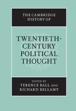 The Cambridge History of Twentieth-Century Political Thought - Terence Ball, Richard Bellamy