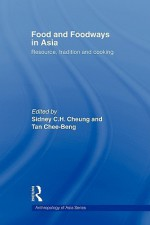 Food and Foodways in Asia - Cheung Sidney, Chee-Beng Tan