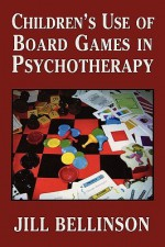 Children's Use of Board Games in Psychotherapy - Jill Bellinson, Jill Bellison