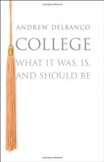College: What it Was, Is, and Should Be - Andrew Delbanco