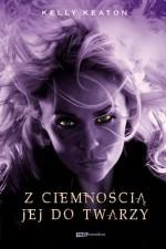 Z ciemnością jej do twarzy (Gods & Monsters #1) - Kelly Keaton, Anna Gralak